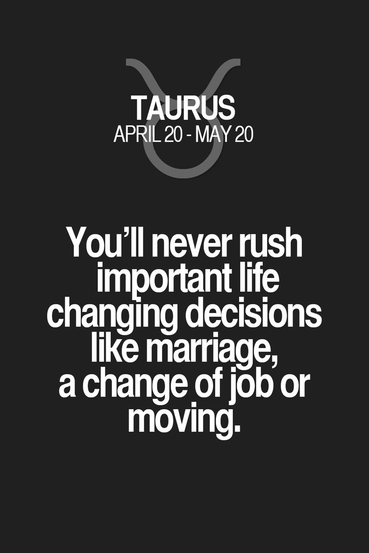 You'll never rush important life changing decisions like marriage, a change of job or moving. Taurus | Taurus Quotes | Taurus Zodiac Signs