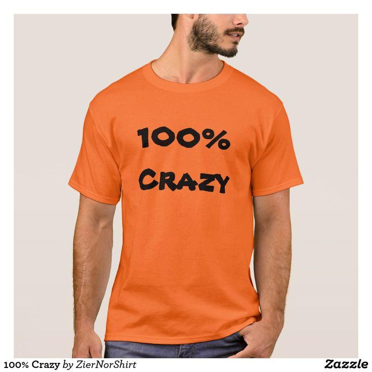 100% Crazy T-Shirt