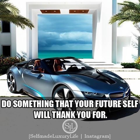 DO SOMETHING THAT YOUR FUTURE SELF WILL THANK YOU FOR #selfmadeluxurylife…