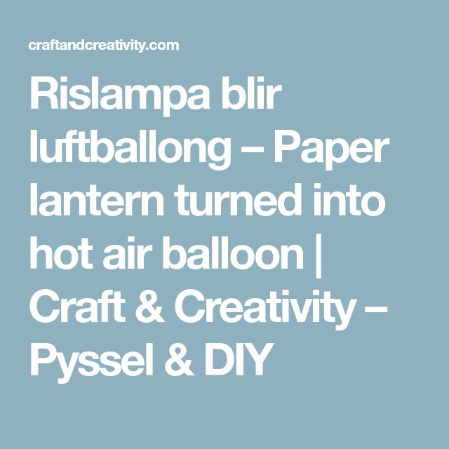 Rislampa blir luftballong – Paper lantern turned into hot air balloon | Craft & Creativity – Pyssel & DIY
