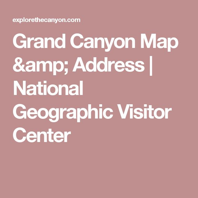 Grand Canyon Map & Address | National Geographic Visitor Center