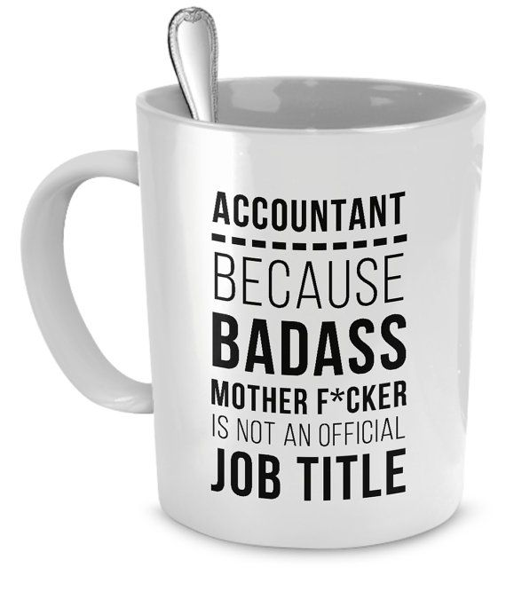 Accountant Badass Professions is the perfect gift for any coffee or tea drinker.   WITH THIS MUG, YOU CAN MAKE YOUR Accountant: CPA / Chartered Accountant / Chief Accountant / Tax Accountant / Public Accountant / Cost Accountant LIGHT UP WITH DELIGHT!  If you're looking for a gift that your Accountant will actually use and enjoy for years to come, then your search is over.  You've found the perfect present, and it's this fantastic Accountant Badass Professions mug!