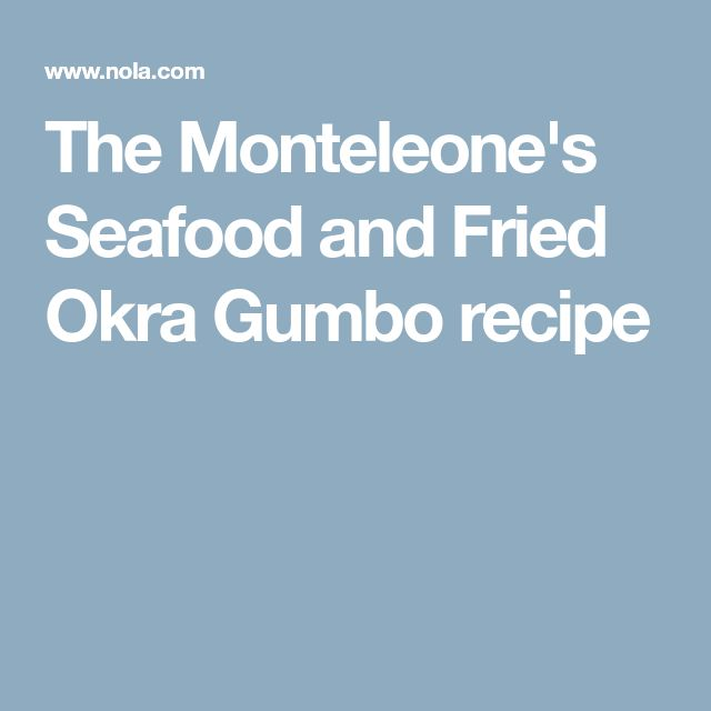 The Monteleone's Seafood and Fried Okra Gumbo recipe