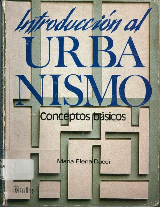 Ducci, Maria Elena. Introducción al urbanismo: conceptos básicos. 1ª ed. México: Trillas, 2003. ISBN: 968-24-2970-6