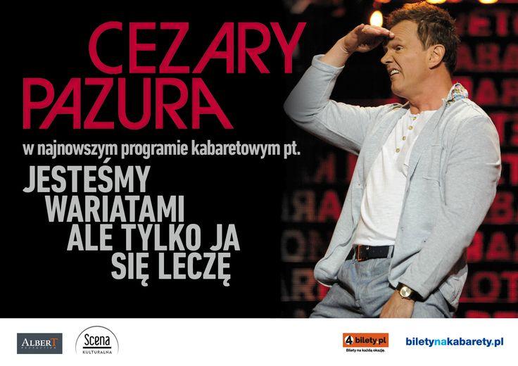 """Cezary Pazura Kabaret  Drapieżna postać polskiej sceny satyrycznej. Jako komik dał się poznać w pierwszym polskim sitcomie """"13 posterunek"""". Ceni sobie jednak żywy kontakt z publicznością, dlatego stworzył już cztery programy rozrywkowe, z którymi występuje w całej Polsce. Nie miesza się do polityki. Uprawia satyrę obyczajową. Hasłem przewodnim jego ostatniego programu jest """"precz ze smutkiem i szarością""""."""