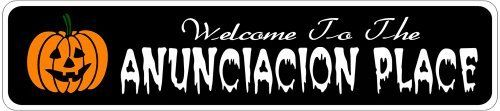 ANUNCIACION PLACE Lastname Halloween Sign - Welcome to Scary Decor, Autumn, Aluminum - Welcome to Scary Decor, Autumn, Aluminum - 4 x 18 Inches by The Lizton Sign Shop. $12.99. Aluminum Brand New Sign; 4 x 18 Inches; Predrillied for Hanging; Rounded Corners; Great Gift Idea. ANUNCIACION PLACE Lastname Halloween Sign - Welcome to Scary Decor, Autumn, Aluminum - Welcome to Scary Decor, Autumn, Aluminum 4 x 18 Inches - Aluminum personalized brand new sign for your Aut...