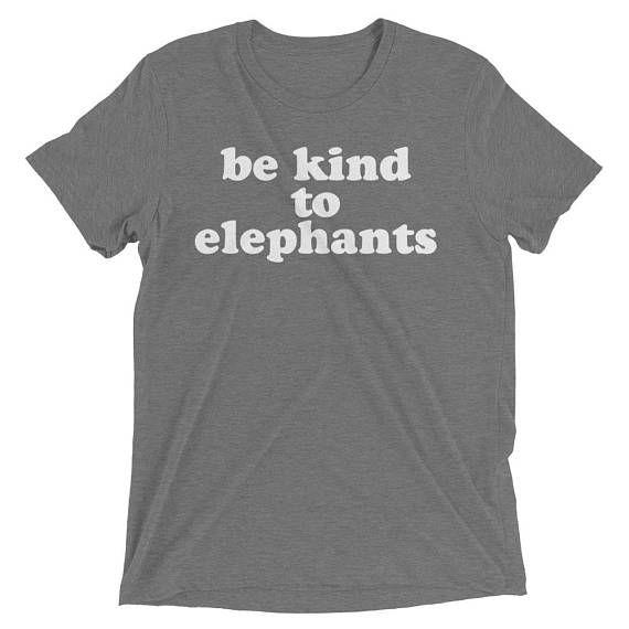 Be Kind to Elephants Shirt #bekindtoelephants Save the Elephants Be Kind to Animals Animal RIghts Shirt Fight For Animals Animal Activ by 25VintagePlace