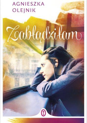 """Olejnik, Agnieszka, """"Zabłądziłam"""", Wydawnictwo Literackie, Kraków 2014. 310 stron."""