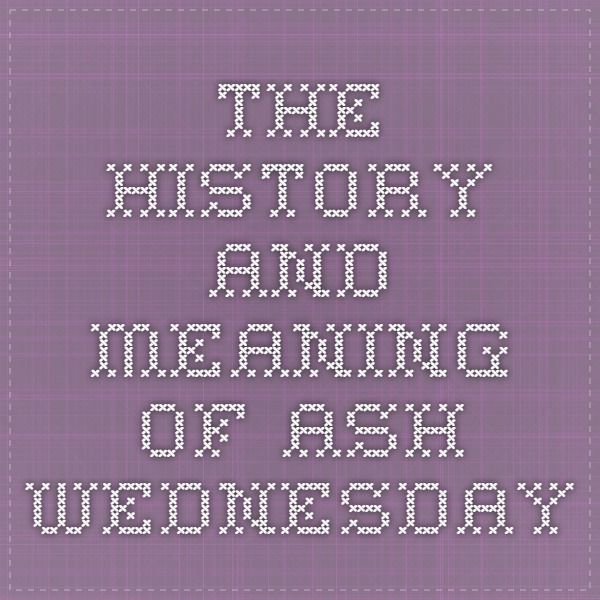 The History and Meaning of Ash Wednesday