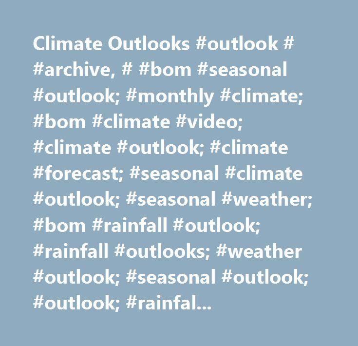 Climate Outlooks #outlook # #archive, # #bom #seasonal #outlook; #monthly #climate; #bom #climate #video; #climate #outlook; #climate #forecast; #seasonal #climate #outlook; #seasonal #weather; #bom #rainfall #outlook; #rainfall #outlooks; #weather #outlook; #seasonal #outlook; #outlook; #rainfall; #bureau #outlook; #long-term #outlook; #el #ni #o; #la #ni #a; #indian #ocean #dipole…
