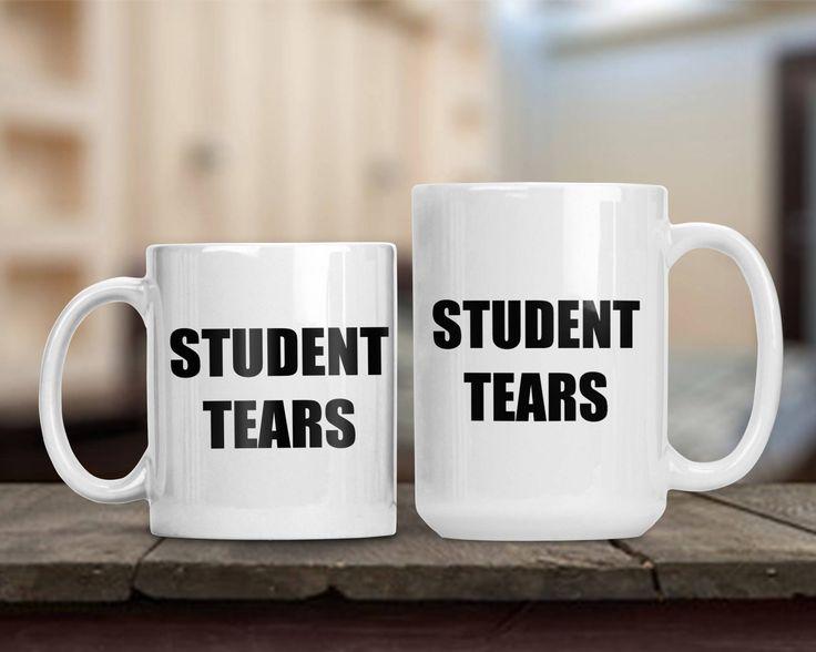 Student Tears Mug, Back to School Teacher Appreciation Mug, Gift for Professor Instructor Teacher Principal, School Administrator Gift