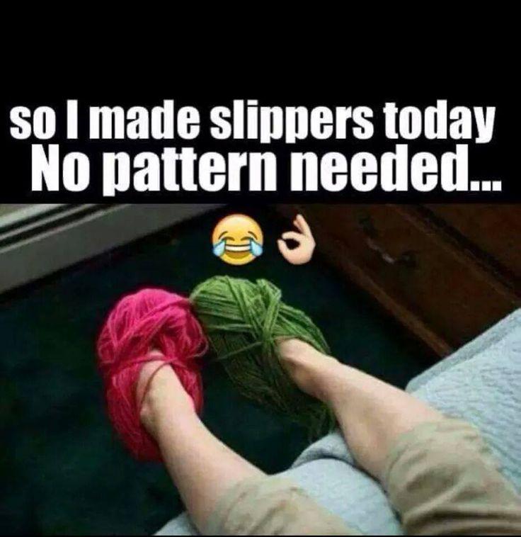 Knitting Crochet Jokes : So i made slippers today no pattern needed funny