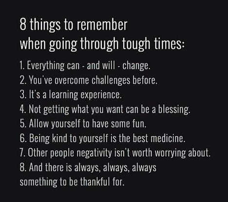 I've been through a lot of tough times, more than my fair share and these words are very true.