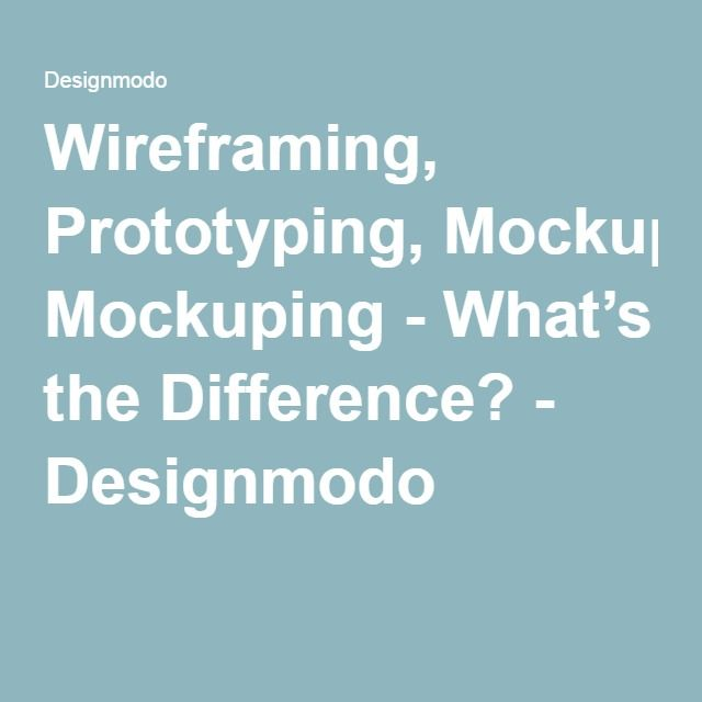 Wireframing, Prototyping, Mockuping - What's the Difference? - Designmodo