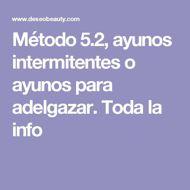 Método 5.2, ayunos intermitentes o ayunos para adelgazar. Toda la info