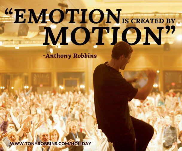 """Emotion is created by motion."" — Anthony Robbins"