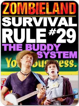 Zombieland Rules.    Survival Rule #29: The Buddy System @Brittany Graham