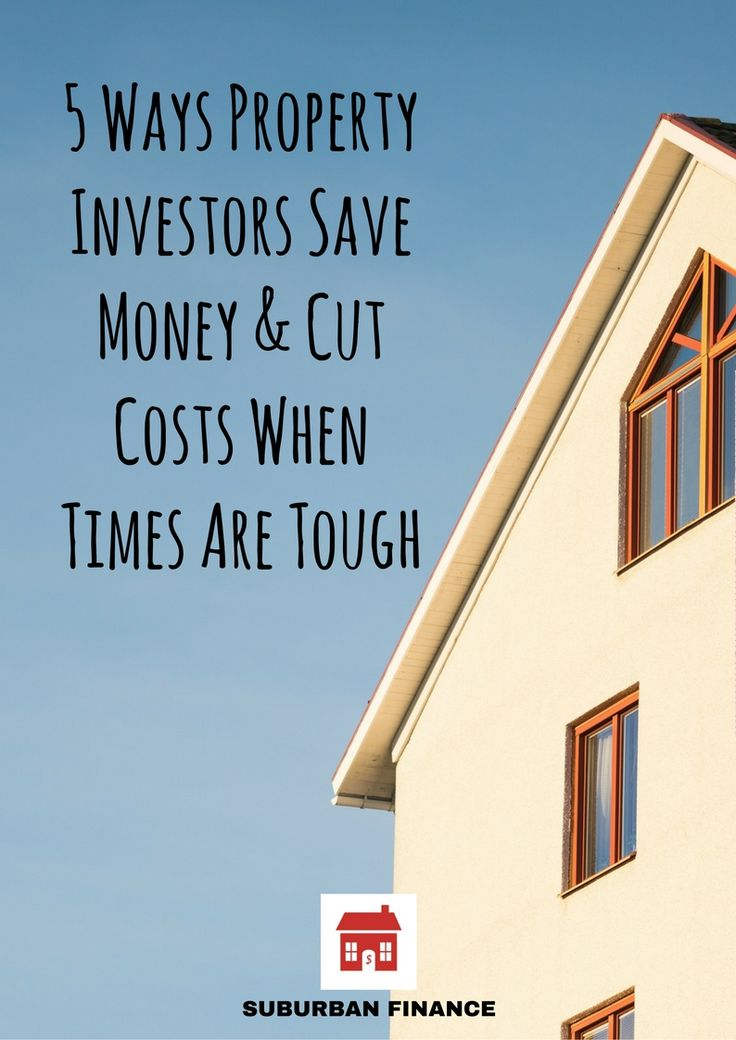 5 Ways Property Investors Save Money & Cut Costs When Times Are Tough