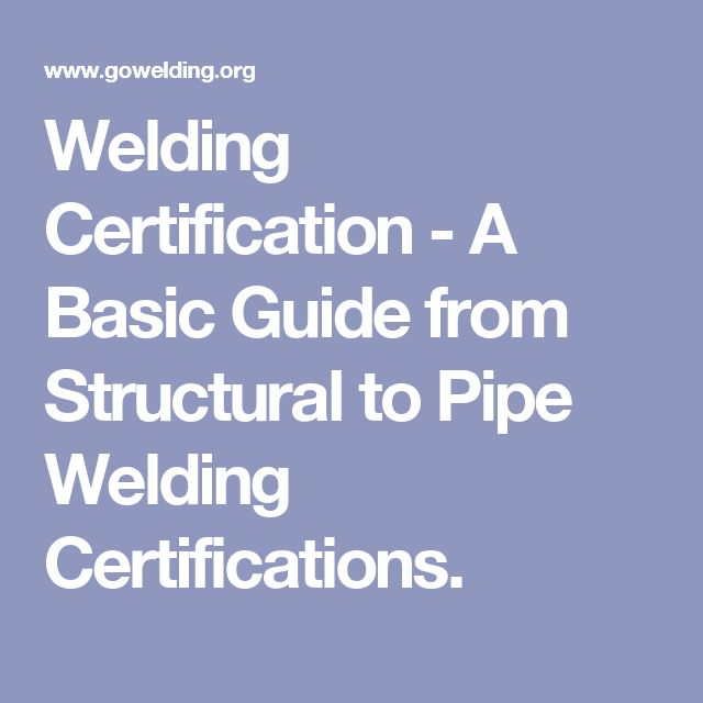 Welding Certification - A Basic Guide from Structural to Pipe Welding Certifications.