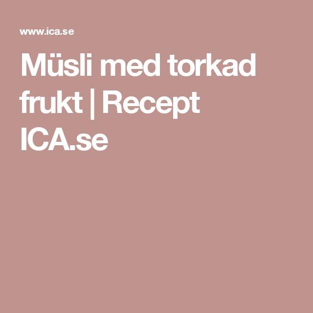 Müsli med torkad frukt | Recept ICA.se