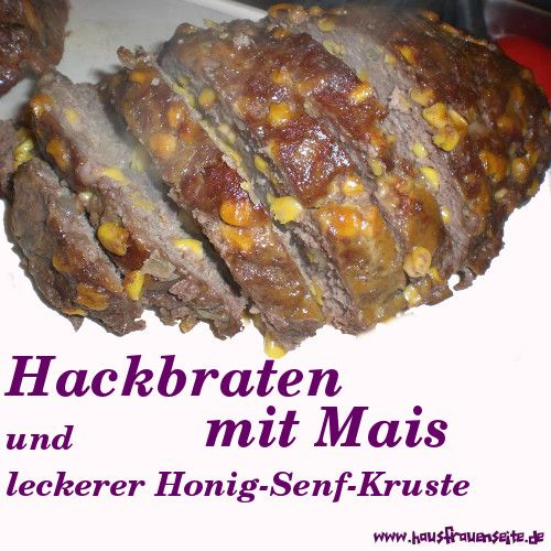 Hackbraten mit Mais - Rezept  Kalamais Hackbraten mit Mais hat eine raffinierte Honig-Senf-Kruste laktosefrei
