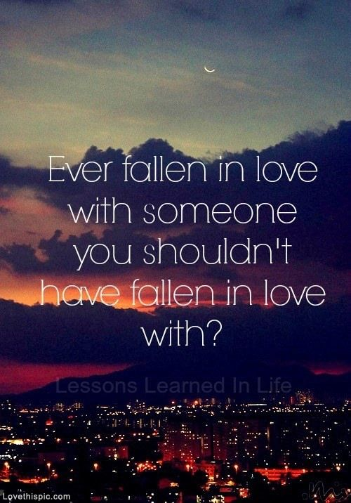 Ever Fallen in Love with someone you shouldn't? love quote mistake wrong forbidden