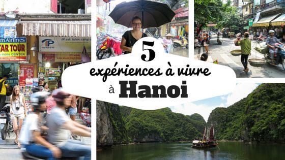 Quoi voir et quoi faire à Hanoi au Vietnam? Voici mes suggestions pour des expériences incontournables dans cette ville du nord.