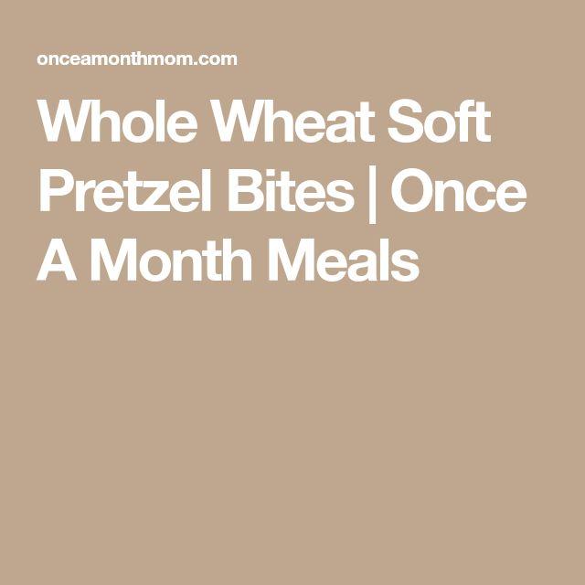 Whole Wheat Soft Pretzel Bites   Once A Month Meals