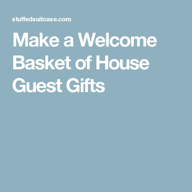 Make a Welcome Basket of House Guest Gifts