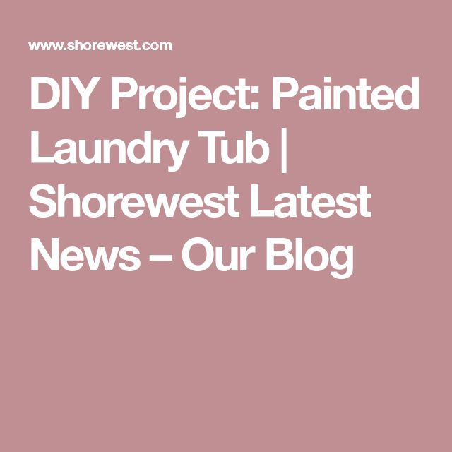 DIY Project: Painted Laundry Tub | Shorewest Latest News – Our Blog