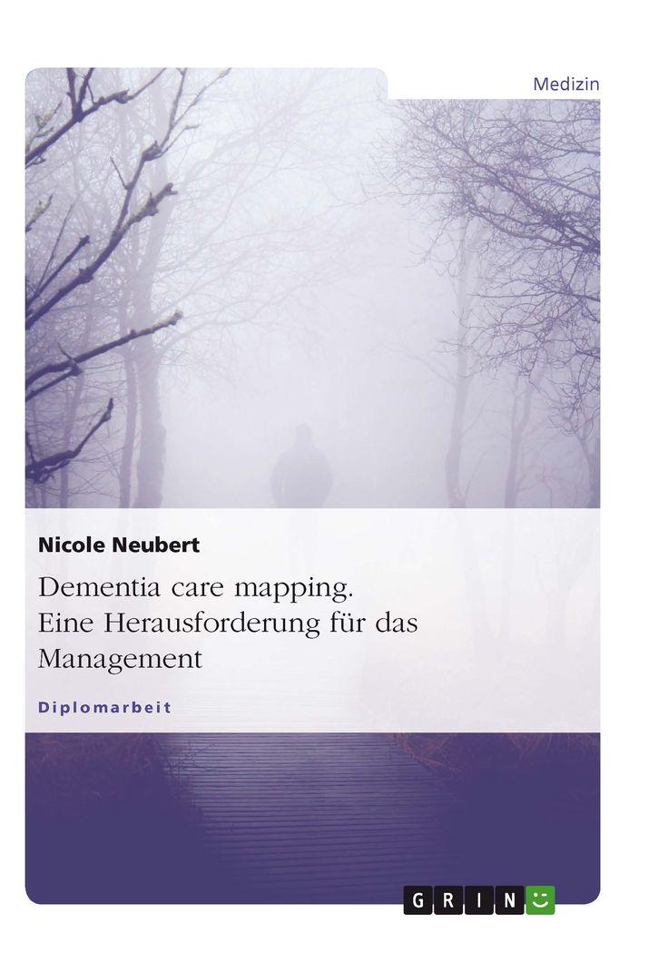 Dementia care mapping. Eine  Herausforderung für das Management GRIN:   http://grin.to/JepAJ Amazon: http://grin.to/XXdU6
