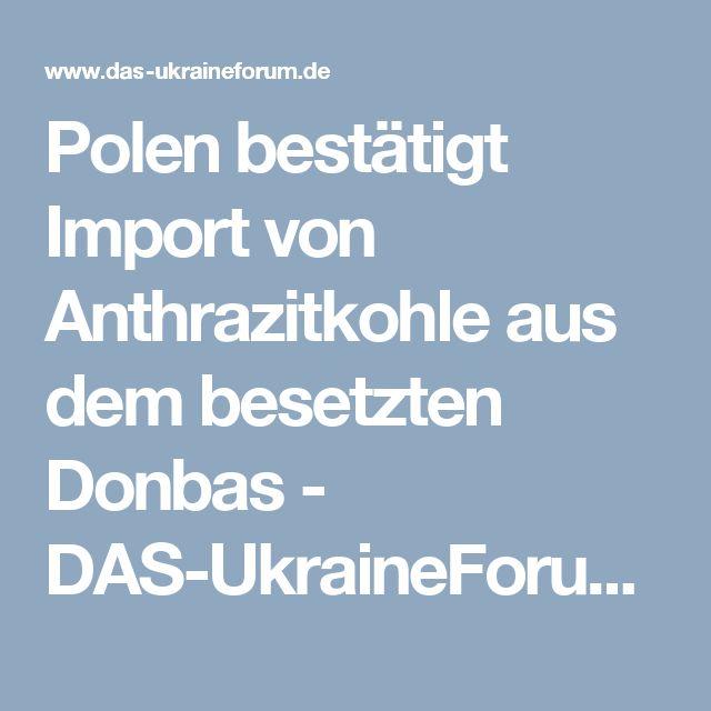 Polen bestätigt Import von Anthrazitkohle aus dem besetzten Donbas - DAS-UkraineForum   Ukraine-Journal - Nachrichtenportal