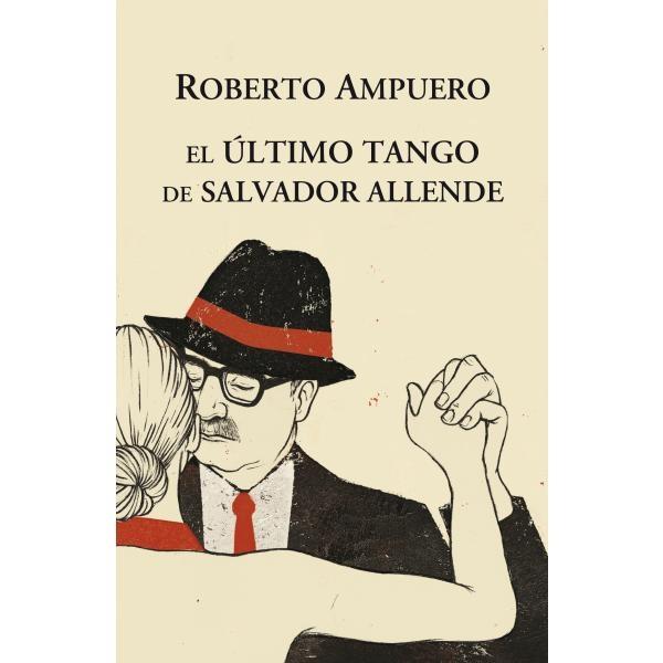 Libro: El último Tango De Salvador Allende - Roberto Ampuero - Random House Mondadori Chile