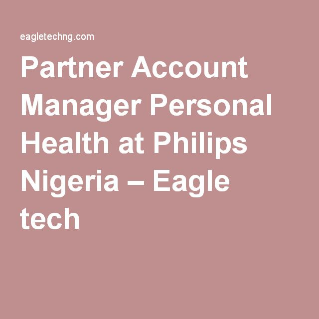 Partner Account Manager Personal Health at Philips Nigeria – Eagle tech