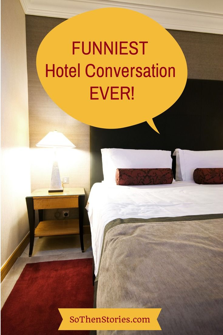best images about so then stories funny and true darcy perdu funniest hotel conversation ever