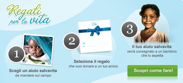 Ecco come funziona Regali per la vita UNICEF. Scegli un dono salvavita, UNICEF ci pensa a consegnarlo al bambino che ne ha bisogno e tu ricevi un'ecard o un biglietto da dare ad un tuo amico. Quale dono più prezioso di questo! www.regaliperlavita.it