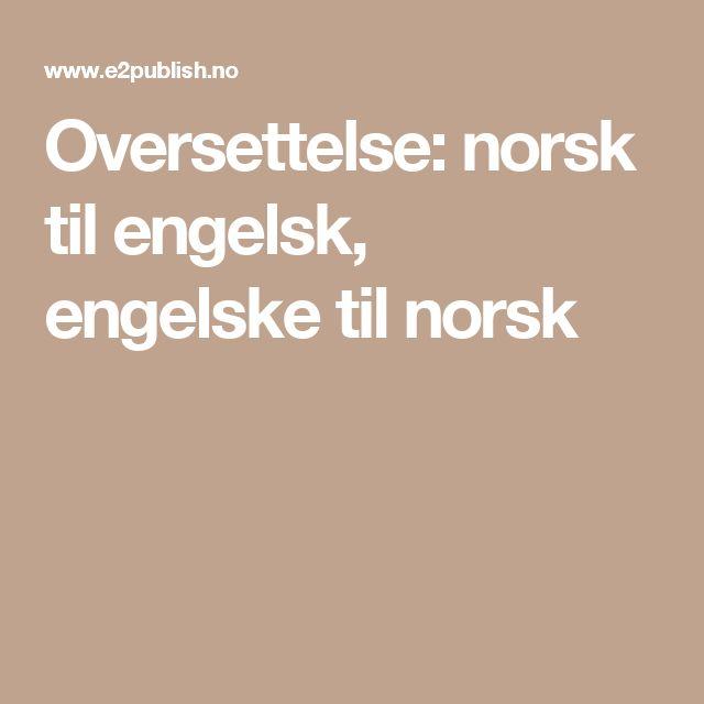 Oversettelse: norsk til engelsk, engelske til norsk