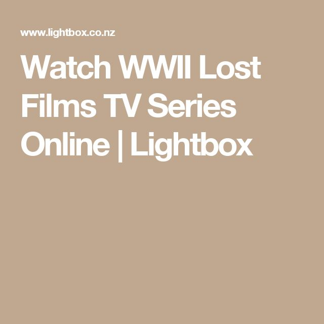 Watch WWII Lost Films TV Series Online | Lightbox