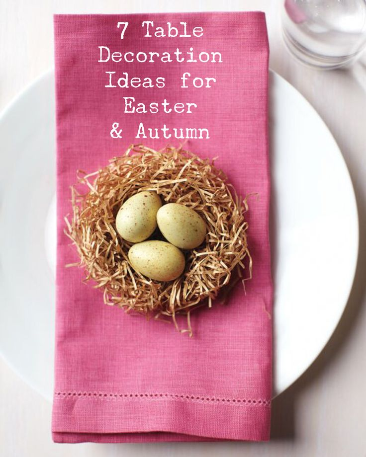 7 beautiful table decoration ideas for entertaining this Easter or Autumn http://foodiesagenda.com/table-decoration/
