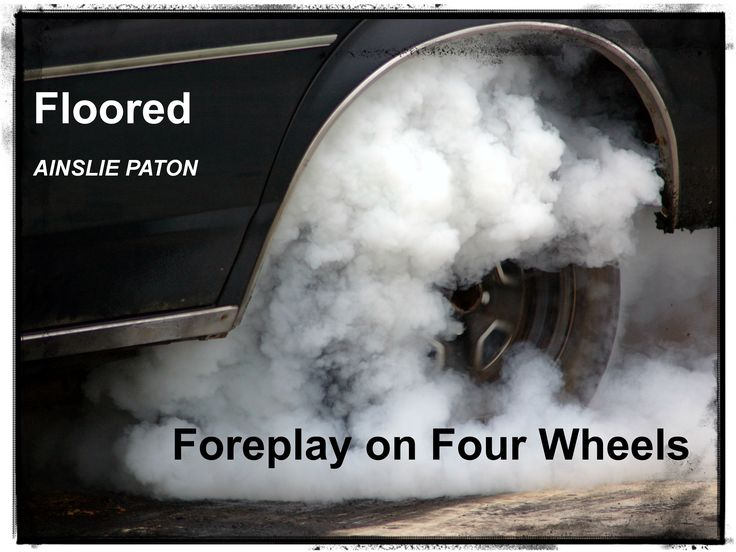 Floored:  Foreplay on Four Wheels