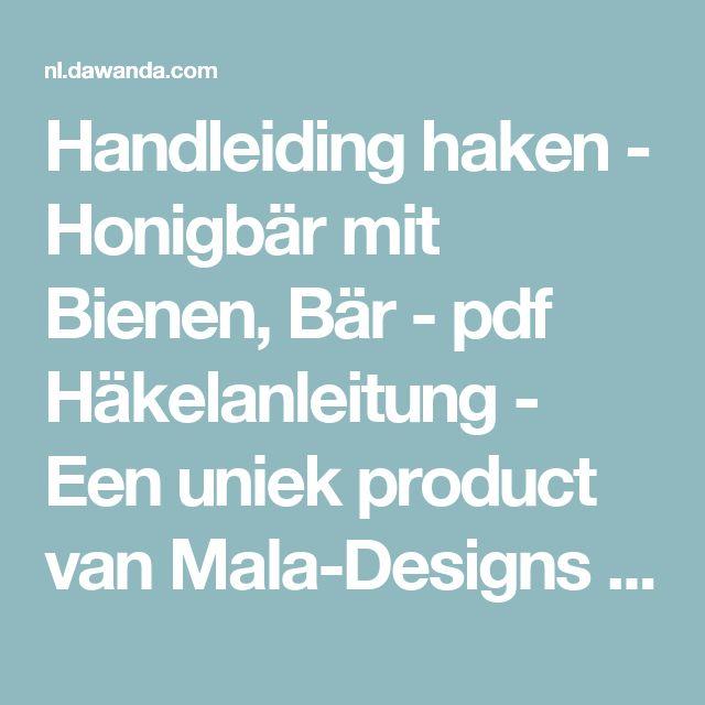 Handleiding haken - Honigbär mit Bienen, Bär -  pdf Häkelanleitung - Een uniek product van Mala-Designs op DaWanda