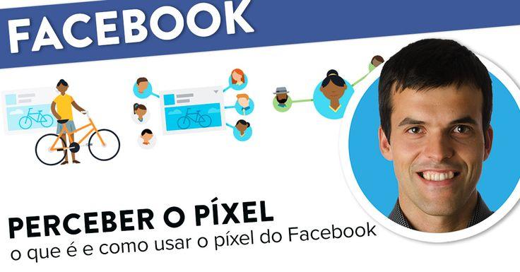 O que é e como usar o Píxel do Facebook. https://joaoalexandre.com/blogue/pixel-facebook-perceber/