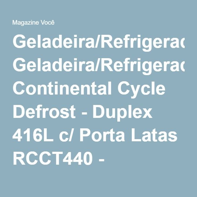 Geladeira/Refrigerador Continental Cycle Defrost - Duplex 416L c/ Porta Latas RCCT440 - Magazine Gatapreta