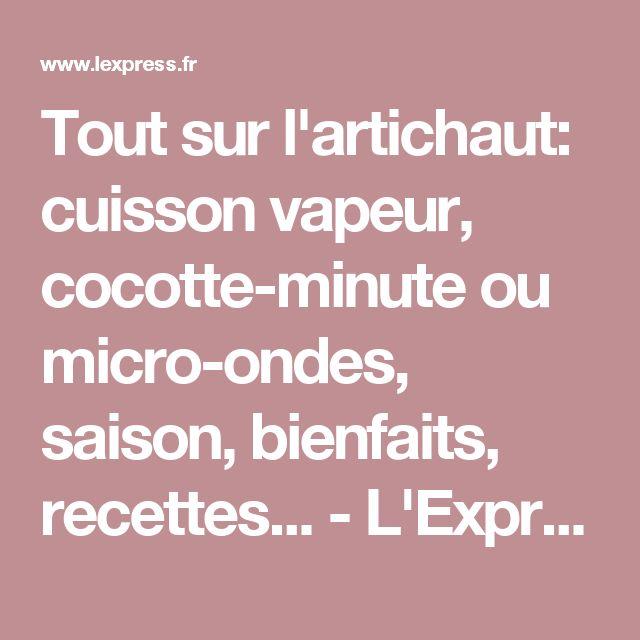 Tout sur l'artichaut: cuisson vapeur, cocotte-minute ou micro-ondes, saison, bienfaits, recettes... - L'Express Styles