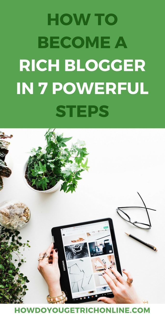How to Become a Successfully Rich Blogger in 7 Powerful Steps