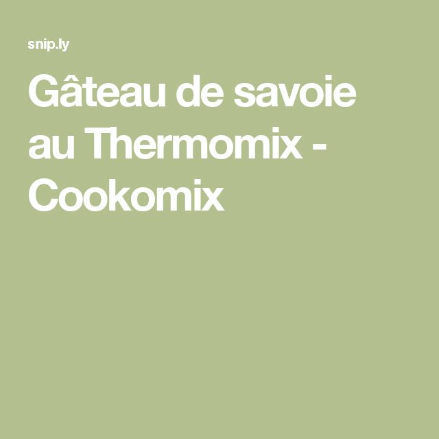 Gâteau de savoie au Thermomix - Cookomix