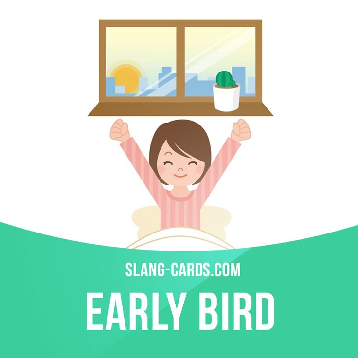 """Early bird"" is someone who wakes up and starts working very early. Example: Tom's a real early bird - he's always the first person at the office in the morning."