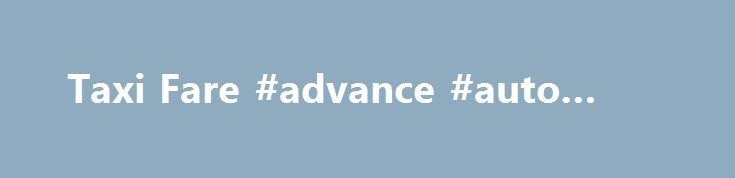 Taxi Fare #advance #auto #part http://auto.remmont.com/taxi-fare-advance-auto-part/  #auto calculator # Ok, what's taxiautofare? Q) I was charged Rs 170 from the Railway Station to my destination. Did you feel CHEATED the last time you took a Taxi or an Auto? Q) I am travelling to a new City for the 1st time. And I am worried that the Taxi or Rickshaw is [...]Read More...The post Taxi Fare #advance #auto #part appeared first on Auto&Car.