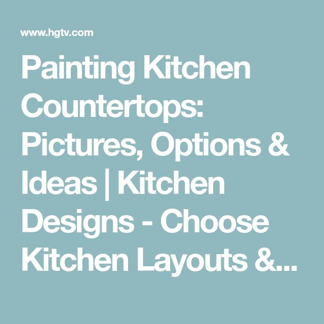 Painting Kitchen Countertops: Pictures, Options & Ideas | Kitchen Designs - Choose Kitchen Layouts & Remodeling Materials | HGTV