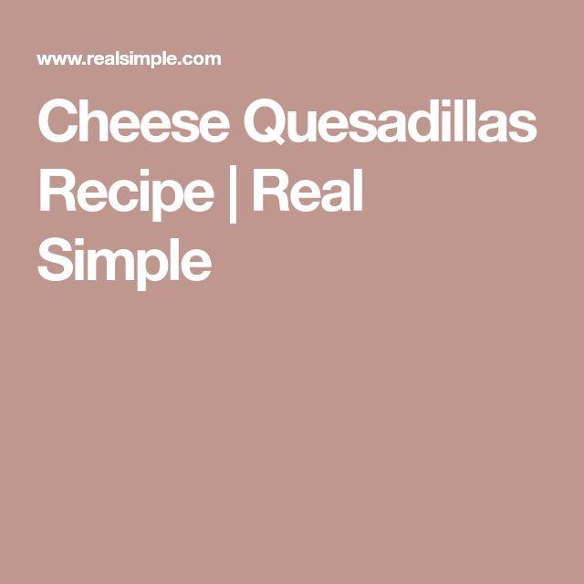 Cheese Quesadillas Recipe | Real Simple